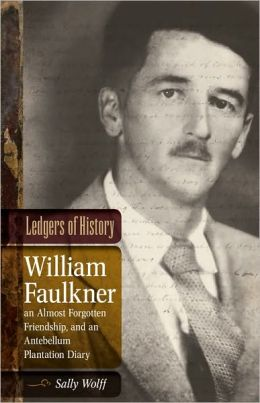 Ledgers of History: William Faulkner, an Almost Forgotten Friendship, and an Antebellum Plantation Diary