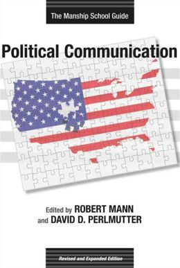 Political Communication: The Manship School Guide: Revised and Expanded Edition