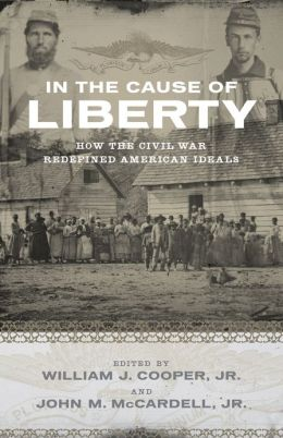 In the Cause of Liberty: How the Civil War Redefined American Ideals