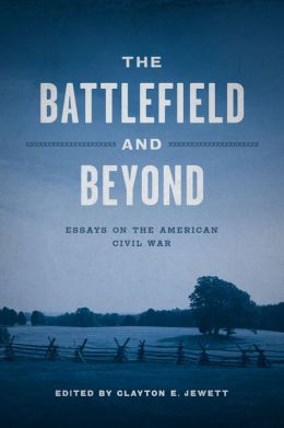 The Battlefield and Beyond: Essays on the American Civil War