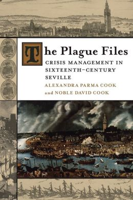 The Plague Files: Crisis Management in Sixteenth-Century Seville