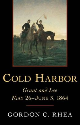 Cold Harbor: Grant and Lee, May 26-June 3, 1864