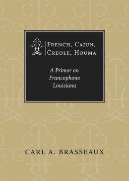 French, Cajun, Creole, Houma: A Primer on Francophone Louisiana