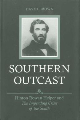 Southern Outcast: Hinton Rowan Helper and The Impending Crisis of the South