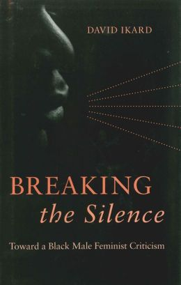 Breaking the Silence: Toward a Black Male Feminist Criticism