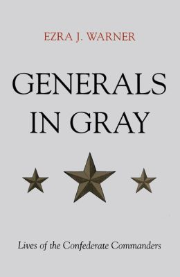 Generals in Gray: Lives of the Confederate Commanders