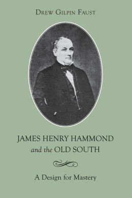 James Henry Hammond and the Old South: A Design for Mastery