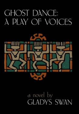 Ghost Dance: A Play of Voices: A Novel