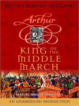 King of the Middle March: The Arthur Trilogy, Book 3
