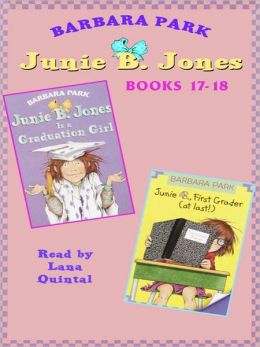 Junie B. Jones, Books 17-18: Junie B. Jones Is a Graduation Girl & Junie B., First Grader (at last!)