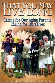 That You May Live Long: Caring for Our Aging Parents, Caring for Ourselves