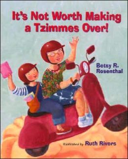 It's Not Worth Making a Tzimmes Over! Betsy R. Rosenthal and Ruth Rivers