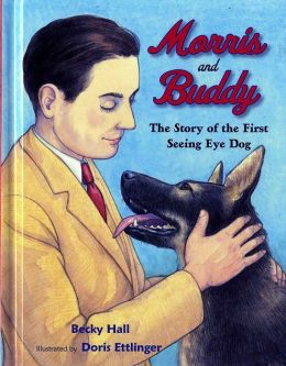 Morris and Buddy: The Story of the First Seeing Eye Dog