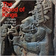 Blood of Kings: Dynasty and Ritual in Maya Art
