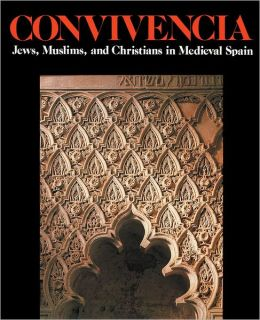 Convivencia: Jews, Muslims and Christians in Medieval Spain
