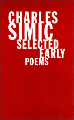 Charles Simic: Selected Early Poems