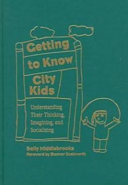 Getting To Know City Kids: Understanding Their Thinking, Imagining AndSocializing