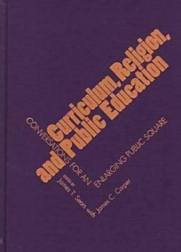 Curriculum, Religion, and Public Education: Conversations for Enlarging Public Square