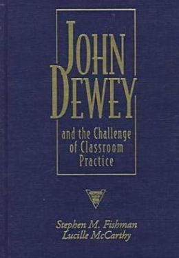John Dewey: and the Challenge of Classroom Practice