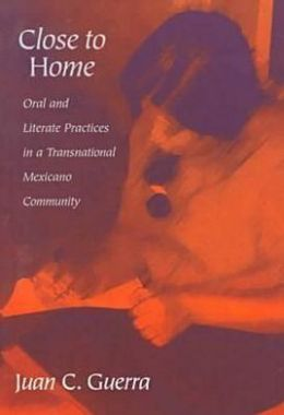 Close to Home: Oral and Literate Practices in a Transnational Mexicano Community