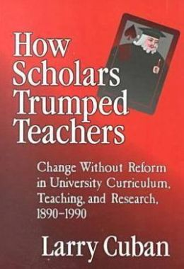 How Scholars Trumped Teachers: Constancy and Change in University Curriculum, Teaching, and Research, 1890-1990