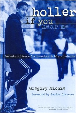 Holler if You Hear Me: The Education of a Teacher and His Students (Teaching for Social Justice Series)