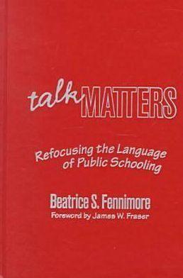 Talk Matters : Refocusing the Language of Public Schooling