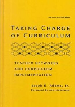 Taking Charge of Curriculum: Teacher Networks and Curriculum Implementation