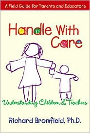 Handle with Care: Understanding Children and Teachers: A Field Guide for Parents and Teachers