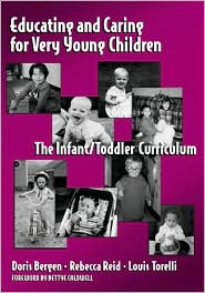 Educating and Caring for Very Young Children: The Infant/Toddler Curriculum