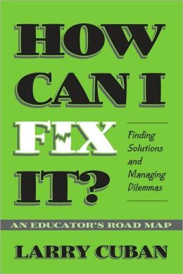 How Can I Fix It? Finding Solutions and Managing Dilemmas, An Educator's Road Map