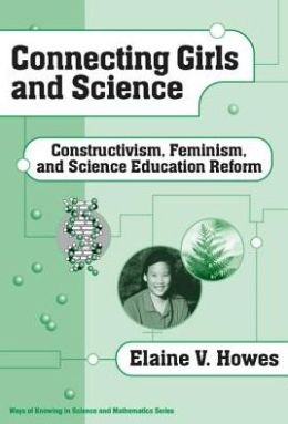 Connecting Girls and Science: Constructivism, Feminism, & Science Education Reform