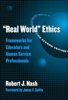 Real World Ethics: Frameworks for Educators and Human Service Professionals, 2nd Edition