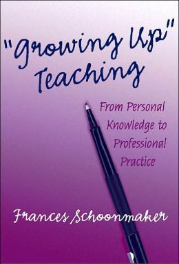 Growing Up Teaching: From Personal Knowledge to Professional Practice