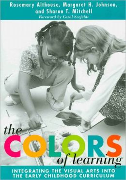 The Colors of Learning: Integrating the Visual Arts Into the Early Childhood