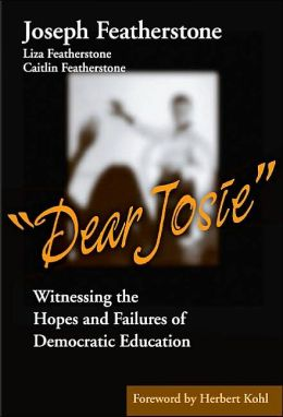 Dear Josie-Witnessing the Hopes and Failures of Democratic Education