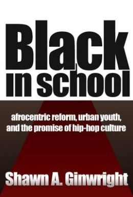 Black in School: Afrocentric Reform, Urban Youth, and the Promise of Hip-Hop Culture