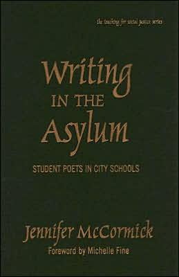 Writing in the Asylum: Student Poets in City Schools
