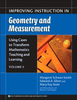 Improving Instruction in Geometry and Measurement: Using Cases to Transform Mathematics Teaching and Learning (Volume 3)