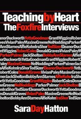Teaching by Heart: The Foxfire Interviews