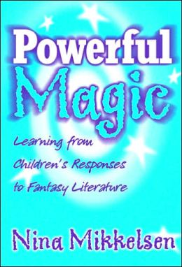 Powerful Magic: Learning from Children's Responses to Fantasy Literatures