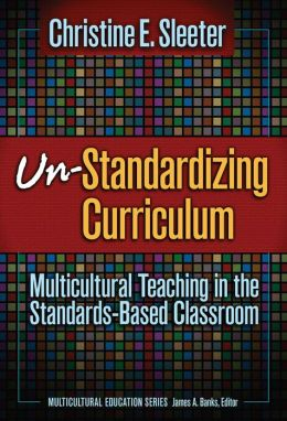 Un-Standardizing Curriculum: Multicultural Teaching in the Standard-Based Classroom