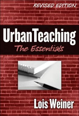 Urban Teaching: The Essentials, Revised