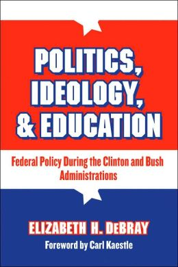 Politics, Ideology, and Education: Federal Policy During the Clinton and Bush Administration