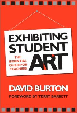 Exhibiting Student Art: The Essential Guide for Teachers
