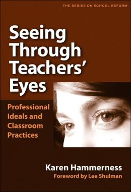 Seeing Through Teachers' Eyes: Professional Ideals and Classroom Practices