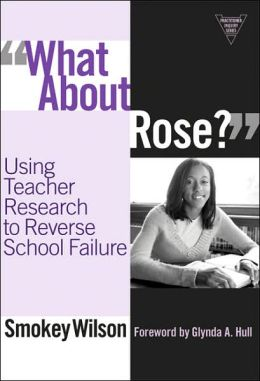 What About Rose? Using Teacher Research to Reverse School Failure