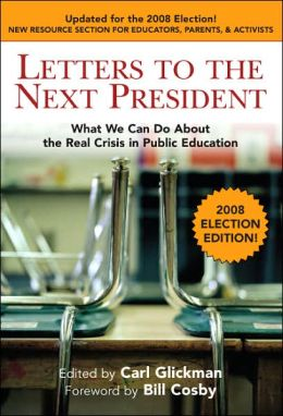 Letters to the Next President: What We Can Do About the Real Crisis in Public Education, 2008 Election Edition