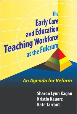 The Early Care and Education Teaching Workforce at the Fulcrum: An Agenda for Reform