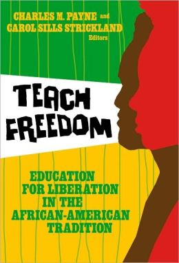 Teach Freedom: Education for Liberation in the African-American Tradition